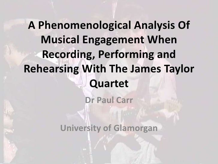 A Phenomenological Analysis Of Musical Engagement When Recording, Performing and Rehearsing With The James Taylor Quartet<...