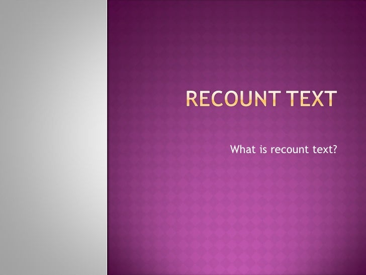 What is recount text?