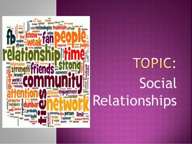 social relationships Effects of social media on social relationships: a descriptive study on the social relationships, simple random sampling relationship: the second level.