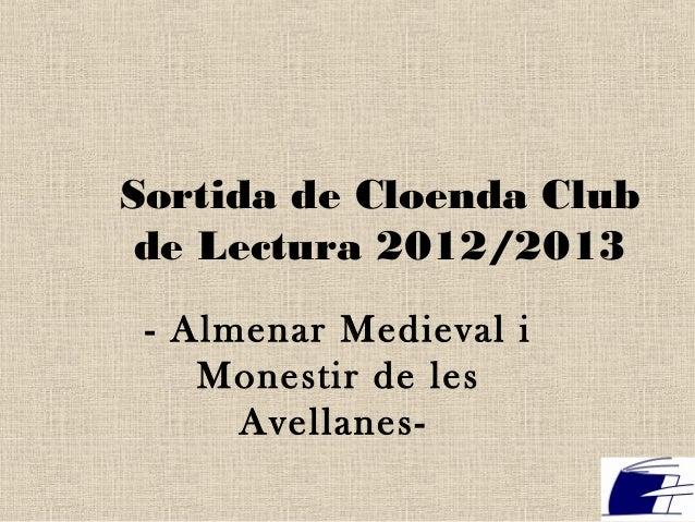 Sortida de Cloenda Clubde Lectura 2012/2013- Almenar Medieval iMonestir de lesAvellanes-