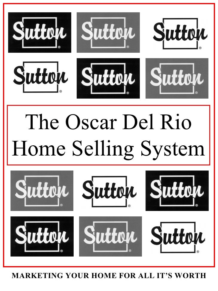 The Oscar Del Rio Home Selling System MARKETING YOUR HOME FOR ALL IT'S WORTH
