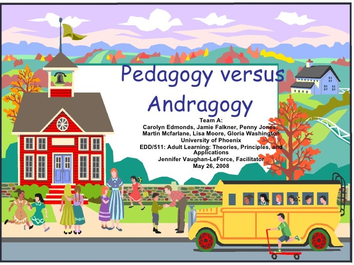 Pedagogy versus Andragogy  Team A: Carolyn Edmonds, Jamie Falkner, Penny Jones,  Martin Mcfarlane, Lisa Moore, Gloria Wash...