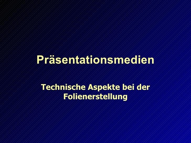 Präsentationsmedien Technische Aspekte bei der Folienerstellung