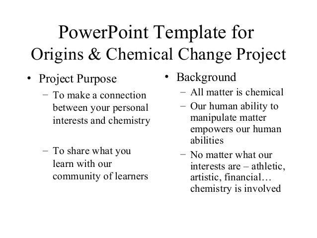PowerPoint Template forOrigins & Chemical Change Project• Project Purpose– To make a connectionbetween your personalintere...