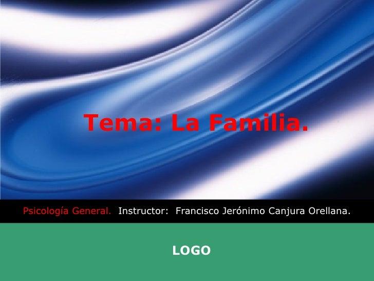 Tema: La Familia. Psicología General.  Instructor:  Francisco Jerónimo Canjura Orellana.