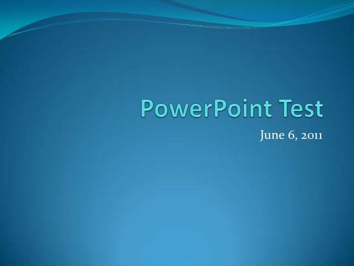 PowerPoint Test<br />June 6, 2011<br />