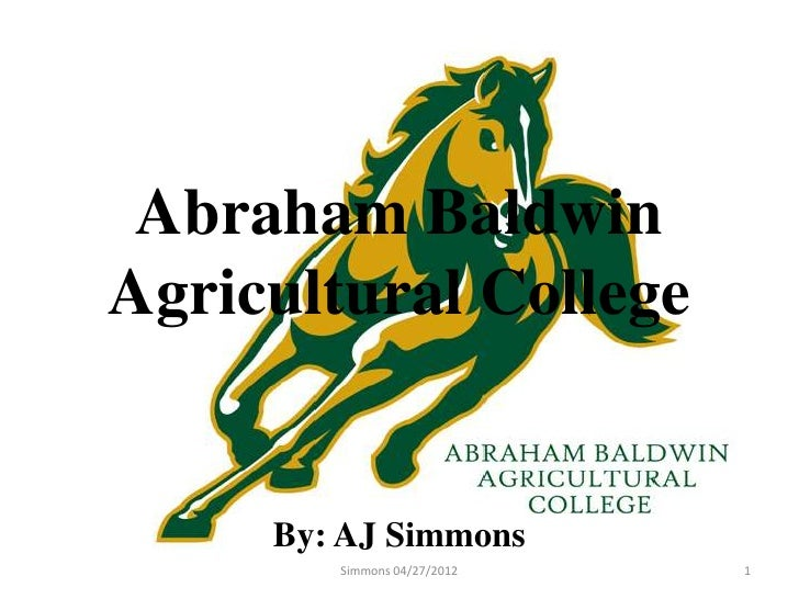 Abraham BaldwinAgricultural College     By: AJ Simmons        Simmons 04/27/2012   1