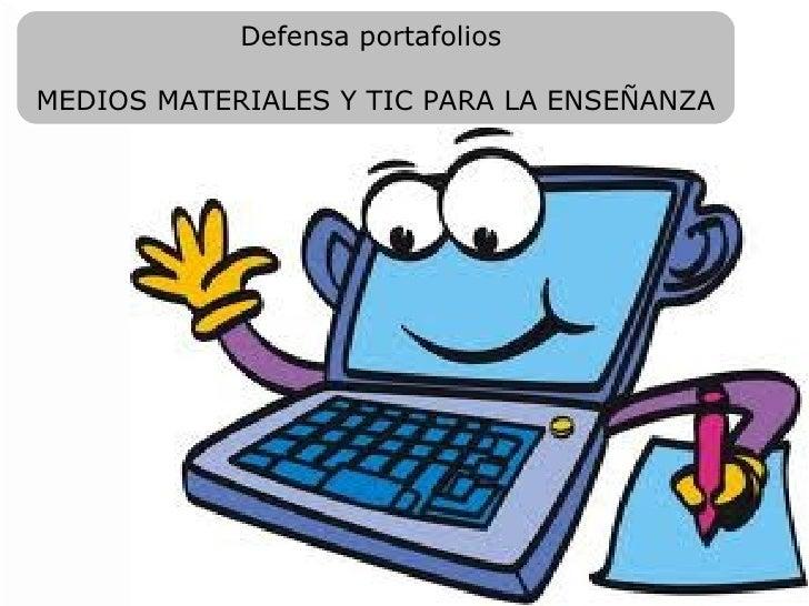 Defensa portafoliosMEDIOS MATERIALES Y TIC PARA LA ENSEÑANZA