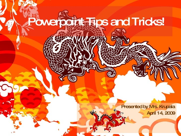 Powerpoint Tips and Tricks! Presented by Mrs. Krupala April 14, 2009