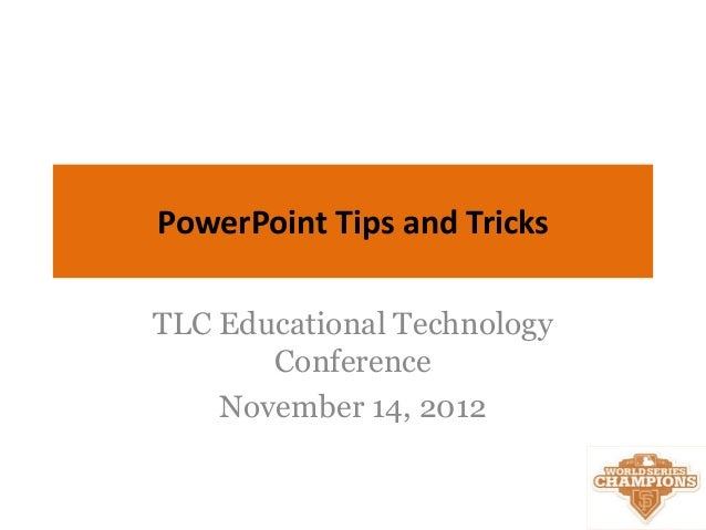 PowerPoint Tips and TricksTLC Educational Technology       Conference    November 14, 2012