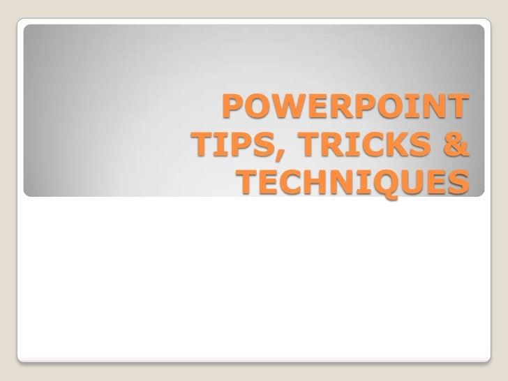 POWERPOINTTIPS, TRICKS &   TECHNIQUES