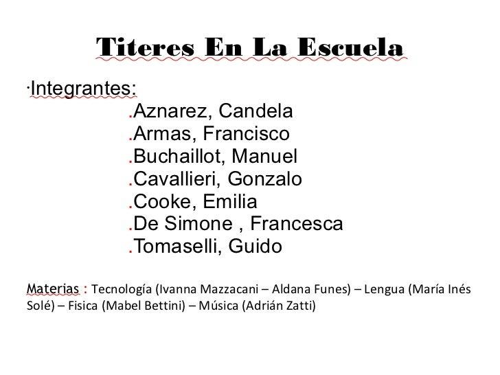 Titeres En La Escuela•   Integrantes:               .Aznarez, Candela               .Armas, Francisco               .Bucha...