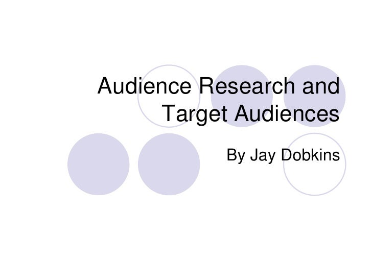 Audience Research and      Target Audiences            By Jay Dobkins