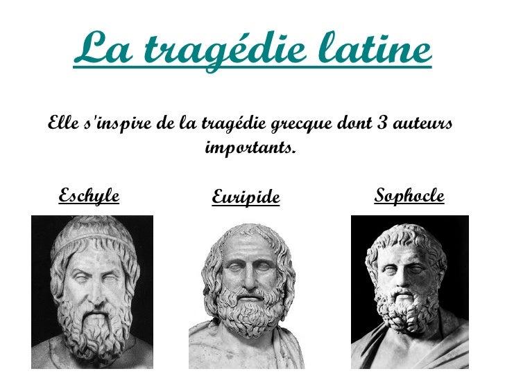 La tragédie latineElle sinspire de la tragédie grecque dont 3 auteurs                      importants. Eschyle            ...