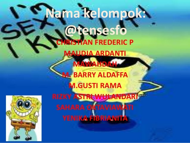 Nama kelompok: @tensesfo CHRISTIAN FREDERIC P MAUDIA ARDANTI MAWAHDAH M. BARRY ALDAFFA M.GUSTI RAMA RIZKY ASTRI WULANDARI ...
