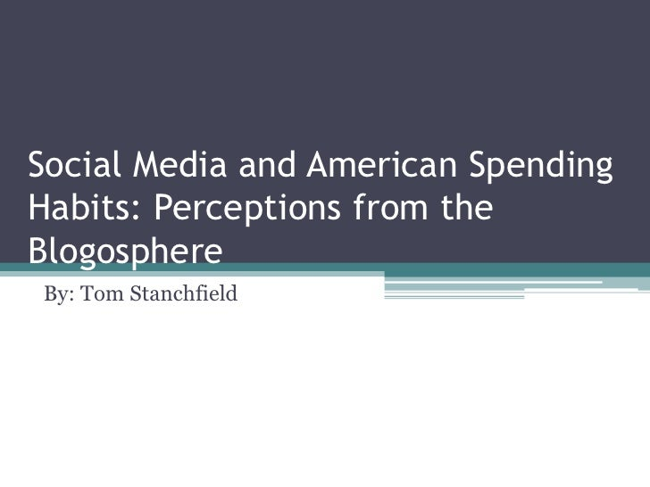 Social Media and American SpendingHabits: Perceptions from theBlogosphereBy: Tom Stanchfield
