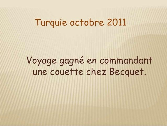 Turquie octobre 2011 Voyage gagné en commandant une couette chez Becquet.
