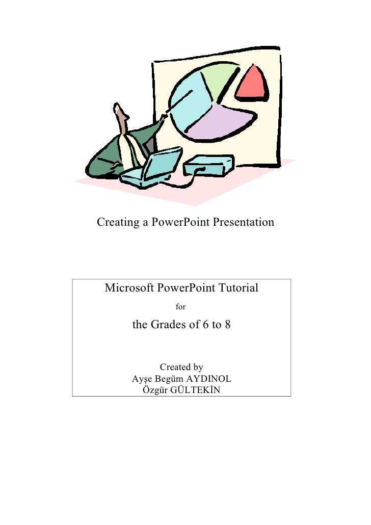 Creating a PowerPoint Presentation      Microsoft PowerPoint Tutorial                for        the Grades of 6 to 8      ...