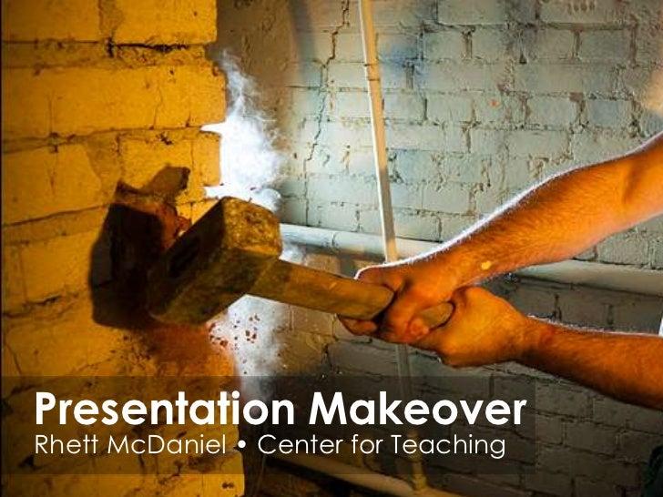 Presentation MakeoverRhett McDaniel • Center for Teaching