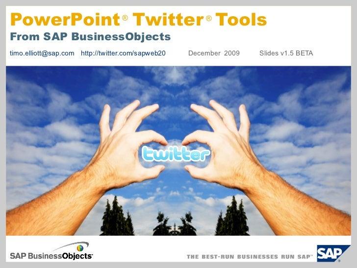 [email_address] http://twitter.com/sapweb20   December  2009 Slides v1.5 BETA PowerPoint  Twitter  Tools From SAP Business...