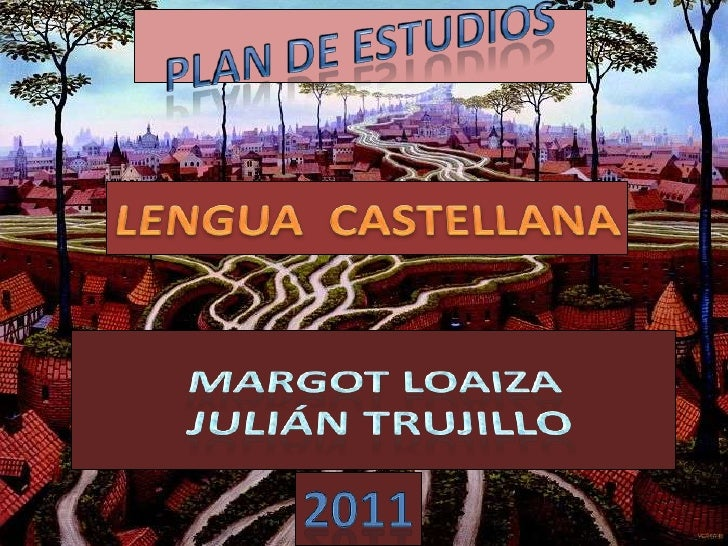 PLAN DE ESTUDIOS<br />LENGUA  CASTELLANA<br />MARGOT LOAIZA <br /> JULIÁN TRUJILLO<br />2011<br />