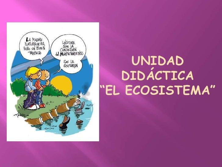 """UNIDAD DIDÁCTICA <br />""""EL ECOSISTEMA""""<br />"""