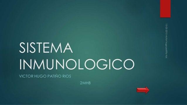 SISTEMA INMUNOLOGICO VICTOR HUGO PATIÑO RIOS 2MHB