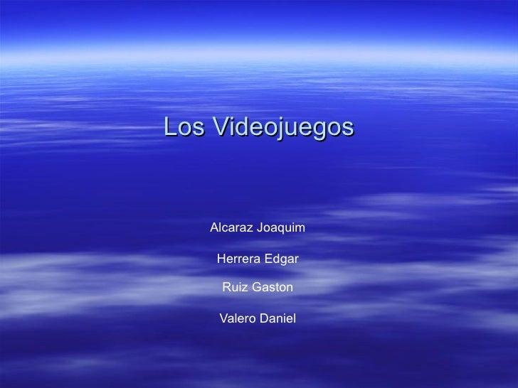 Los Videojuegos   Alcaraz Joaquim    Herrera Edgar    Ruiz Gaston    Valero Daniel