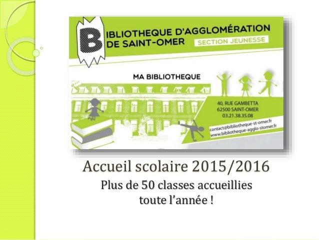 Accueil scolaire 2015/2016 Plus de 50 classes accueillies toute l'année !