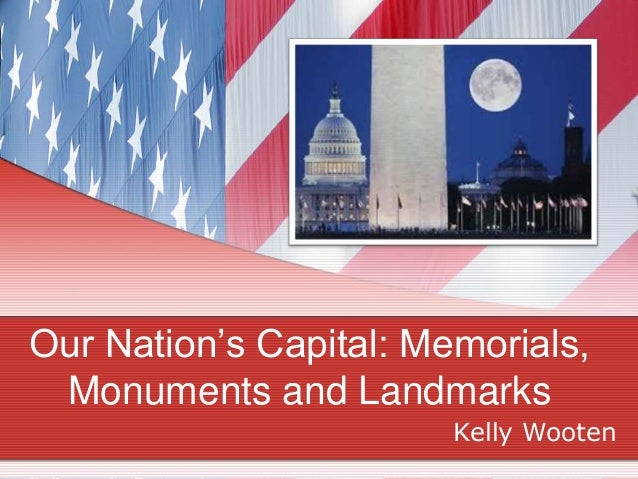 Our Nation's Capital: Memorials, Monuments and Landmarks                        Kelly Wooten