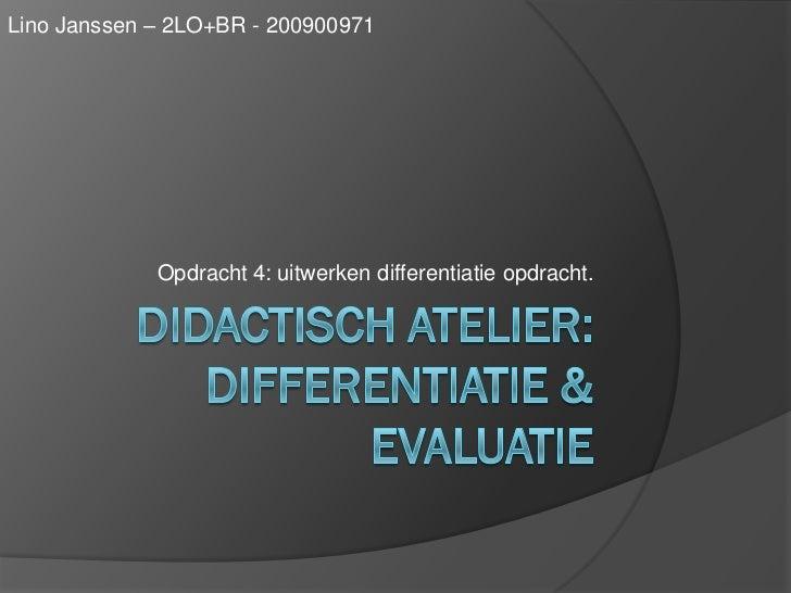 Lino Janssen – 2LO+BR - 200900971             Opdracht 4: uitwerken differentiatie opdracht.