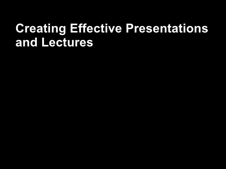 Creating Effective Presentations and Lectures