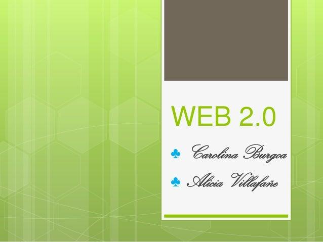 WEB 2.0♣   Carolina Burgoa♣   Alicia Villafañe