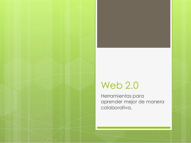 Web 2.0 Herramientas para aprender mejor de manera colaborativa.