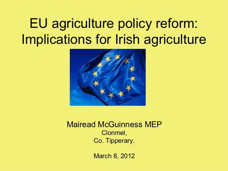 EU agriculture policy reform:Implications for Irish agriculture        Mairead McGuinness MEP                Clonmel,     ...
