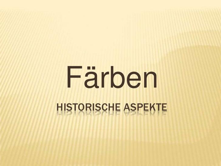 Färben<br />Historische Aspekte<br />