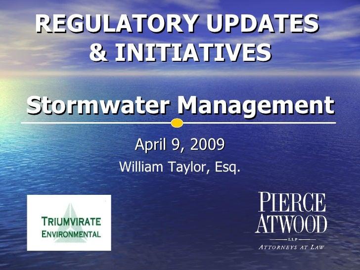 <ul><li>April 9, 2009 </li></ul>REGULATORY UPDATES  & INITIATIVES Stormwater Management William Taylor, Esq.