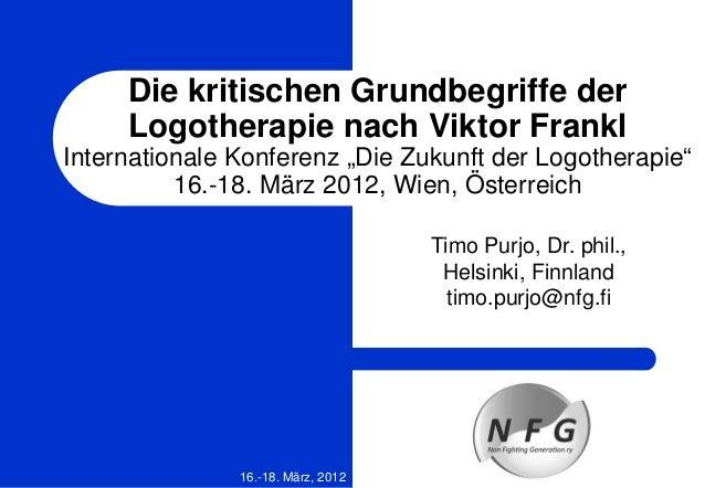 """Die kritischen Grundbegriffe der Logotherapie nach Viktor Frankl Internationale Konferenz """"Die Zukunft der Logotherapie"""" 1..."""