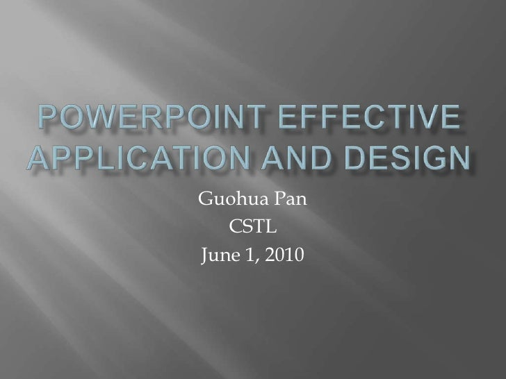 PowerPoint Effective Application and Design<br />Guohua Pan<br />CSTL<br />June 1, 2010<br />