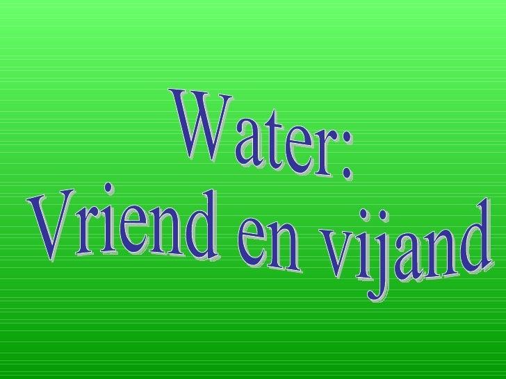 Water: Vriend en vijand