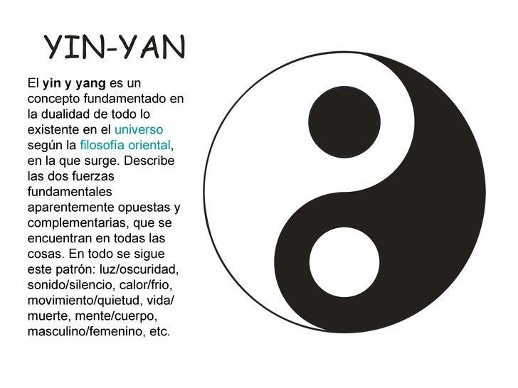 El  yin y yang  es un concepto fundamentado en la dualidad de todo lo existente en el  universo  según la  filosofía orien...