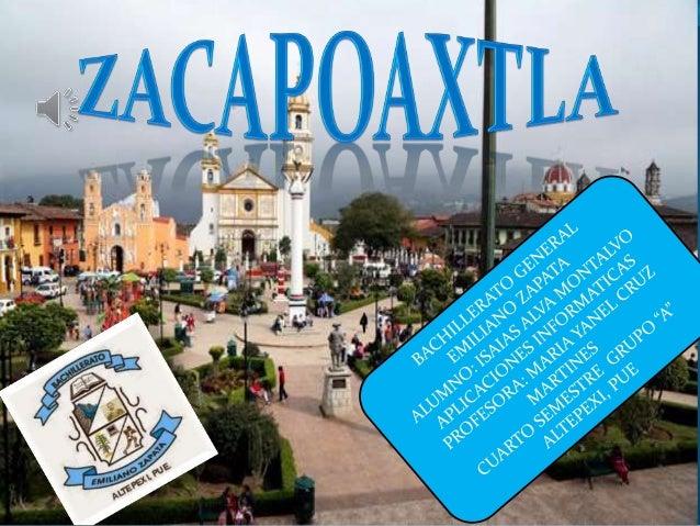 Zacapoaxtla Su nombre significa • en náhuatl: zacat, pohuat, tla, 'zacate, contar, lugar''Lugar donde se cuenta el zacate'...