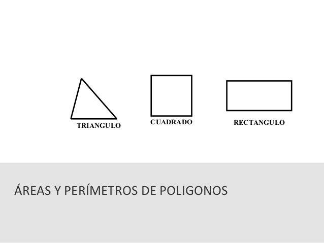 TRIANGULO CUADRADO RECTANGULO  ÁREAS Y PERÍMETROS DE POLIGONOS