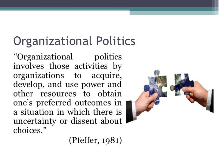 effects of organizational politics on organizations An organization or organisation is an non-governmental organizations, political organizations, international studies both the social effects and the social.