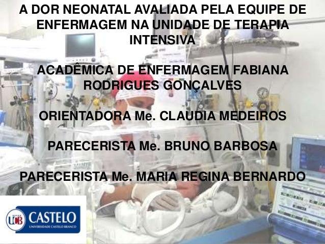 A DOR NEONATAL AVALIADA PELA EQUIPE DE  ENFERMAGEM NA UNIDADE DE TERAPIA  INTENSIVA  ACADÊMICA DE ENFERMAGEM FABIANA  RODR...