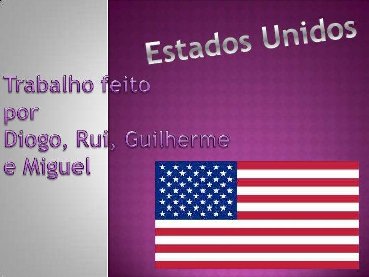Estados Unidos<br />Trabalhofeito<br />porDiogo, Rui, Guilherme<br />e Miguel <br />
