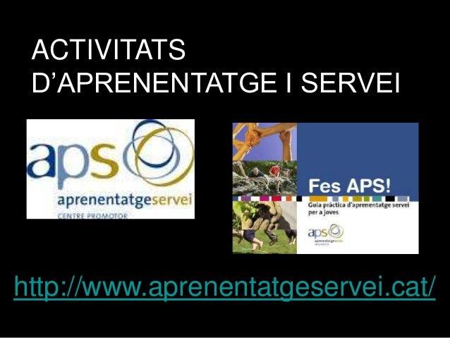 ACTIVITATS D'APRENENTATGE I SERVEI  http://www.aprenentatgeservei.cat/