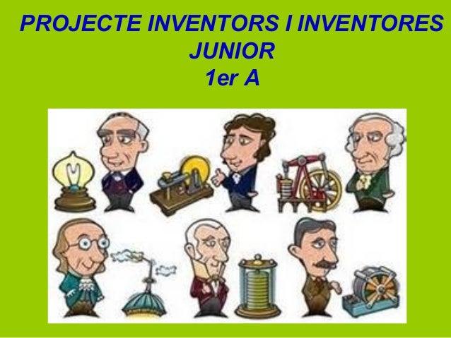 PROJECTE INVENTORS I INVENTORES JUNIOR 1er A