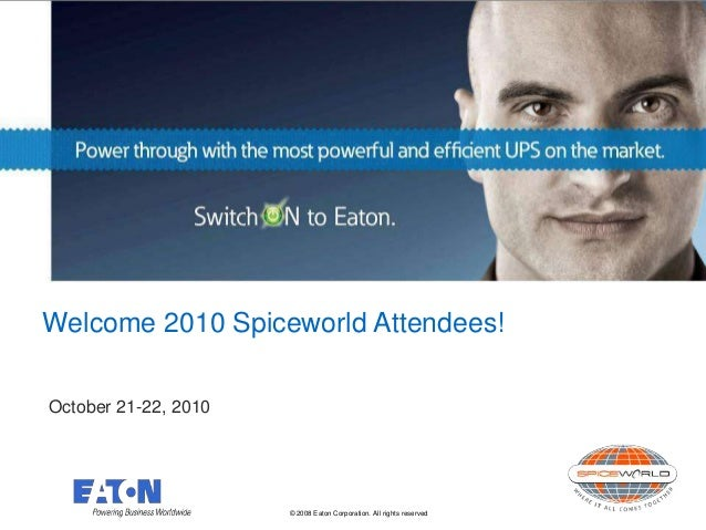 © 2008 Eaton Corporation. All rights reserved. Who is Eaton? Welcome 2010 Spiceworld Attendees! October 21-22, 2010