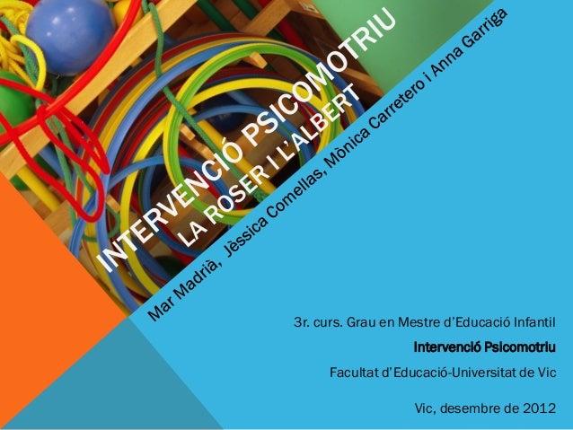 3r. curs. Grau en Mestre d'Educació Infantil                    Intervenció Psicomotriu     Facultat d'Educació-Universita...
